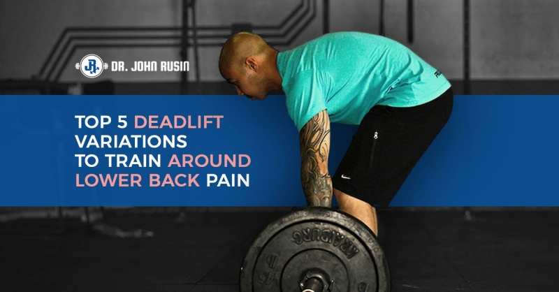 Top 5 Deadlift Variations To Train Around Lower Back Pain Dr John