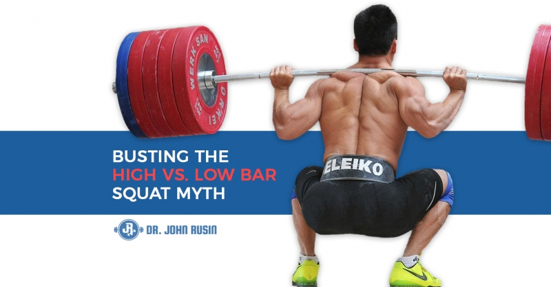 Busting The High Bar vs Low Bar Squat Myth | DrJohnRusin com