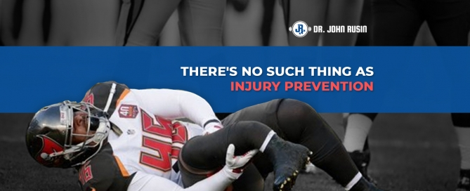 there's no such thing as injury prevention